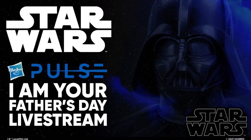 """Hasbro's """"I am your Father's Day"""" Livestream Reveals For June 2021"""